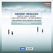 Reimann: Cantus, Ollea, Solo for Clarinet, etc / Widmann, Erdmann, Bauni, Rundel, et al