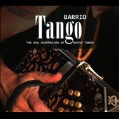 Various Artists: Barrio Tango: The New Generation of Nuevo Tango [Digipak]