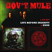 Gov't Mule: Life Before Insanity/Dose