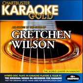 Karaoke: Chartbuster Karaoke Gold: In the Style of Gretchen Wilson