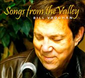 Bill Vaughan: Songs From the Valley [Digipak]