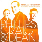 Phillips, Craig & Dean: Here I Am to Worship: 16 Timeless Worship Anthems