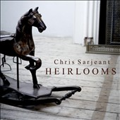 Chris Sarjeant: Heirlooms