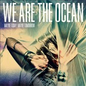 We Are the Ocean: Maybe Today, Maybe Tomorrow