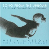 Missy Mazzoli: Song from the Uproar: The Lives and Deaths of Isabelle Eberhardt / Abigail Fischer, mezzo-soprano