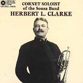 Cornet Soloist of the Sousa Band / Herbert L. Clarke