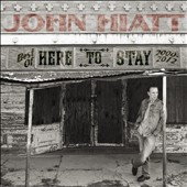 John Hiatt: Here to Stay: The Best of 2000-2012 [Digipak]