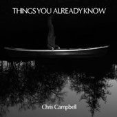 Chris Campbell: Things You Already Know / Holly Nansen, Pitnarry Shin, Andrei Tchekmazov et al.