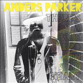 Anders Parker: There's a Blue Bird in My Heart [Slipcase]