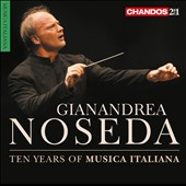 Gianandrea Noseda: Ten Years of Musica Italiana - works by Dallapiccola, Ponchielli, Mascagni, Respighi, Casella, Puccini, Verdi, Wolf-Ferrari, Giordano Petrassi