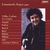 Villa-Lobos: 5 Preludes;  Fran&#231;aix, Poulenc, et al / Segre