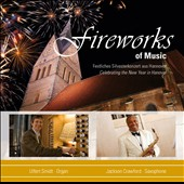 Fireworks of Music, Celebrating the New Year in Hanover - works by Dubois, Schumann, Shostakovich, Bartok, Rachmaninov, Elgar et al. / Jackson Crawford, saxophone; Ulfert Smidt, organ