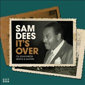 Sam Dees: It's Over: 70s Songwriter Demos & Masters [Slipcase] *