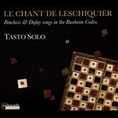 Le Chant de Leschiquier: Binchois & Dufay Songs in the Buxheim Codex / Tasto Solo, Pérez
