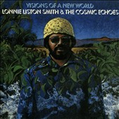 Lonnie Liston Smith/Lonnie Liston Smith & the Cosmic Echoes: Visions of a New World