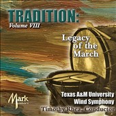 Tradition, Vol. 8: 'Legacy of the March' - Marches by Sousa, Fucik, Bagley, Fillmore, Panella et al. / Texas A&M University Wind Symphony
