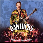 Dan Hicks/Dan Hicks & His Hot Licks: Featuring an All-Star Cast of Friends