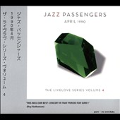 Jazz Passengers: April,1990: The Livelove Series, Vol. 4 [Digipak]
