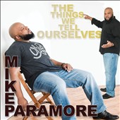 Mike Paramore (Comedy): The Things We Tell Ourselves