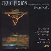 Bryan Kelly: Crucifixion, etc /Brown, Choir of Clare College