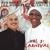 Los Hombres Calientes: Irving Mayfield & Bill Summers: Vol. 5: Carnival *