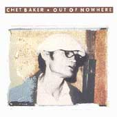 Chet Baker (Trumpet/Vocals/Composer): Out of Nowhere
