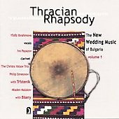 Bisery Ensemble/Trîstenik Ensemble/Yîldîz Ibrahimova/Ivo Papas: Thracian Rhapsody: New Wedding Music of Bulgaria, Vol. 1