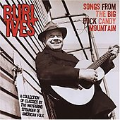 Burl Ives: Songs from the Big Rock Candy Mountain