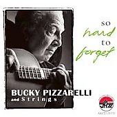 Bucky Pizzarelli: So Hard to Forget