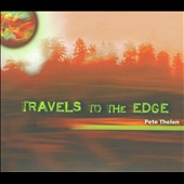 Pete Thelen: Travels to the Edge [Digipak]