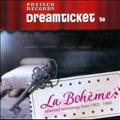 Dreamticket to La Boheme - Arias excerpted from performances 1902-1960 / Bjorling, Caruso, Bori, Schone at al.
