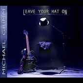 Michael Grimm: Leave Your Hat On