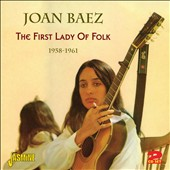 Joan Baez: First Lady of Folk: 1958-1961