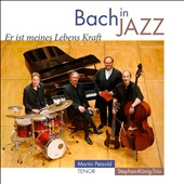 Bach in Jazz / Martin Petzold, tenor; Stephan-Konig-Trio