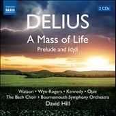 Delius: A Mass of Life; Prelude; Prelude and Idyll / Watson, Wyn-Rogers, Kennedy, Opie - David Hill