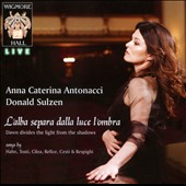 L'alba separa dalla luce l'ombra - songs by Hahn, Tosti, Cilea, Cesti, Respighi, et al. / Anna Caterina Antonacci, soprano; Donald Sulzen, piano
