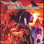 Douglas Blue Feather: The Best of Douglas Blue Feather
