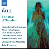 Leo Fall: The Rose of Stambul / Kimberly McCord, Alison Kelly, Erich Buchholz, Geral Frantzen, Robert Morrissey