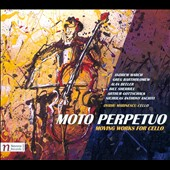 Moto Perpetuo: Moving Works for Cello by Andrew March, Greg Bartholomew, Alan Beeler, Bill Sherrill, Arthur Gottschalk et al. / Ovidiu Marinescu, cello