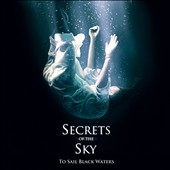 Secrets of the Sky: To Sail Black Waters [Digipak]