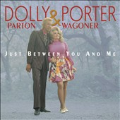 Dolly Parton/Porter Wagoner: Just Between You and Me: Complete Recordings 1967-1976