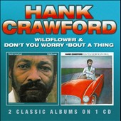 Hank Crawford: Wildflower/Don't You Worry 'Bout a Thing *