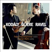 Kodaly, Gliere & Ravel: Works for Violin & Cello / Felix Froschhammer, violin; Florian Rohn, cello