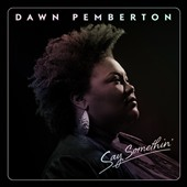 Dawn Pemberton: Say Somethin'