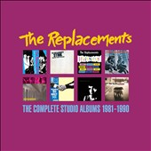 The Replacements: The Complete Studio Albums: 1981-1990 [Box] *