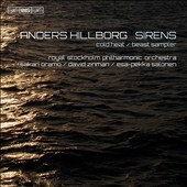 Anders Hillborg (b.1954) - music for orchestra and for soprano(s) & orchestra: Sirens; Cold Heat; Beast Sampler; O dessa ogon / Hannah Holgersson, soprano