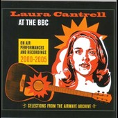 Laura Cantrell: At the BBC: On-Air Performances & Recordings 2000-2005 [Digipak] *