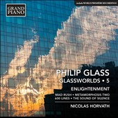 Philip Glass (b.1937): Glassworlds, Vol. 5 - Enlightenment: Mad Rush; Metamorphosis II; 600 Lines; The Sound of Silence / Nicolas Horvath, piano