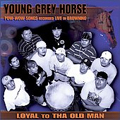 Young Grey Horse Society: Loyal to Tha Old Man