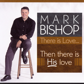 Mark Bishop: There Is Love: Then There Is His Love